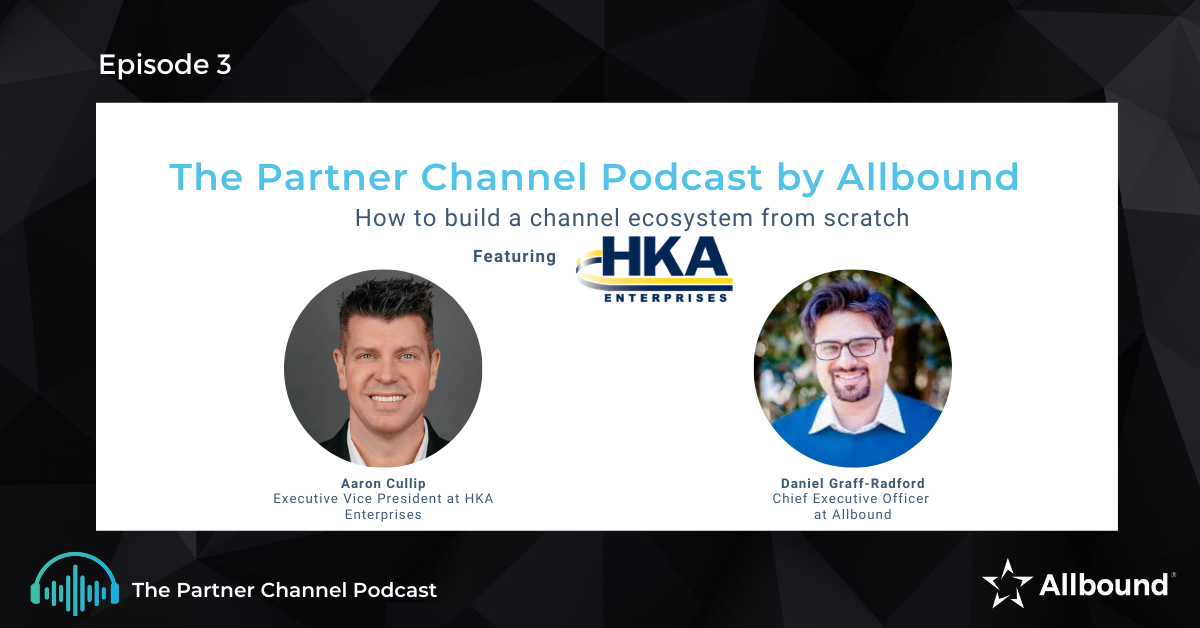 The Partner Channel Podcast Episode #3 | How to Build a Channel Program